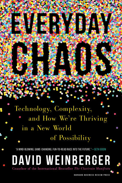 Everyday Chaos, David Weinberger