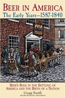 Beer in America: The Early Years--1587–1840, Gregg Smith