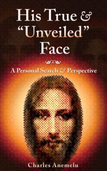 "His True and ""Unveiled"" Face, Charles Anemelu"