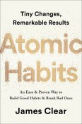 Atomic Habits: Tiny Changes, Remarkable Results, James Clear