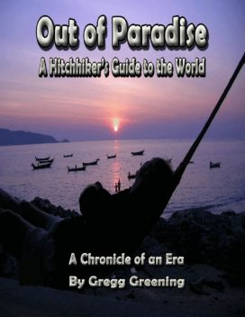 Out of Paradise – A Hitchhiker's Guide to the World – A Chronicle of an Era, Gregg Greening