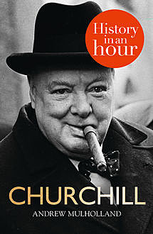Churchill: History in an Hour, Andrew Mulholland