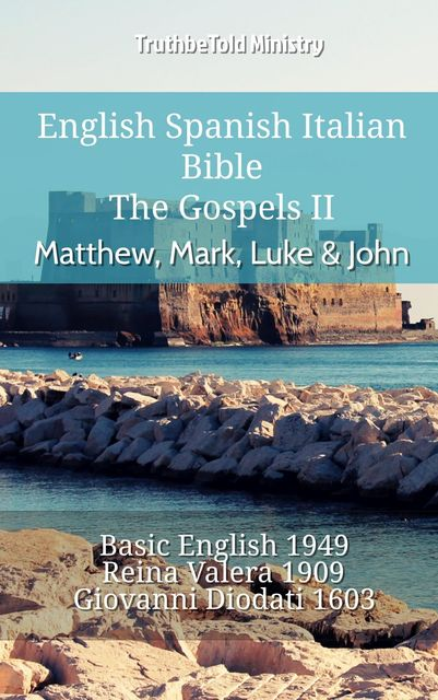 English Spanish Italian Bible – The Gospels II – Matthew, Mark, Luke & John, Truthbetold Ministry