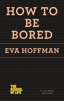How to Be Bored, Eva Hoffman