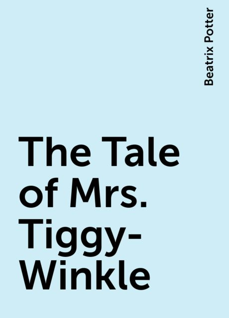 The Tale of Mrs. Tiggy-Winkle, Beatrix Potter