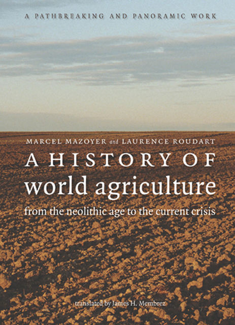 A History of World Agriculture, Laurence Roudart, Marcel Mazoyer