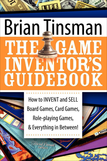 The Game Inventor's Guidebook, Brian Tinsman
