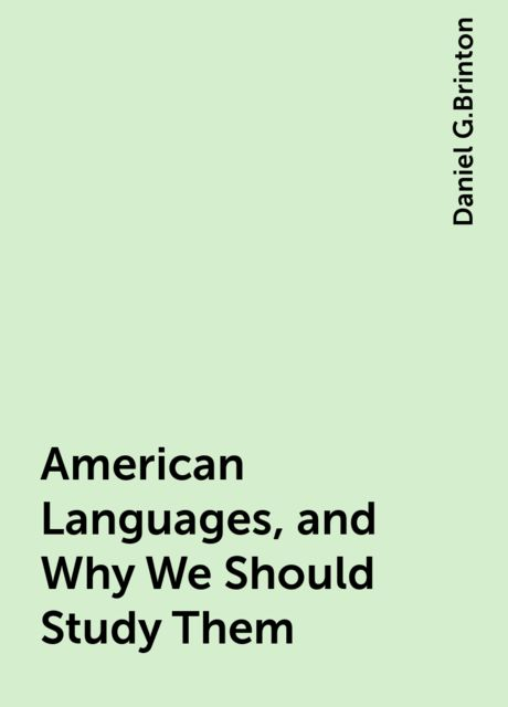 American Languages, and Why We Should Study Them, Daniel G.Brinton