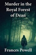 Murder in the Royal Forest of Dean, Frances Powell