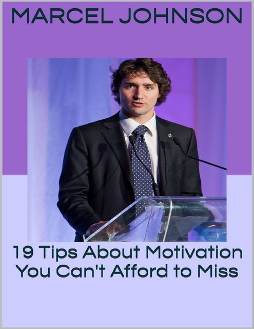 19 Tips About Motivation You Can't Afford to Miss, Marcel Johnson