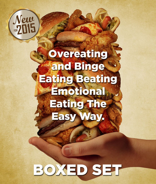 Overeating and Binge Eating Beating Emotional Eating The Easy Way, Speedy Publishing