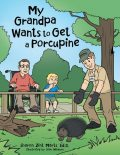 My Grandpa Wants to Get a Porcupine, Ed.D., Sharon Zint Marts