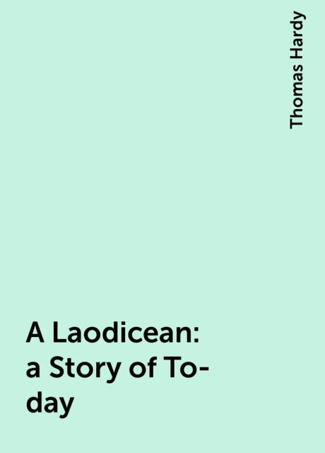 A Laodicean: a Story of To-day, Thomas Hardy