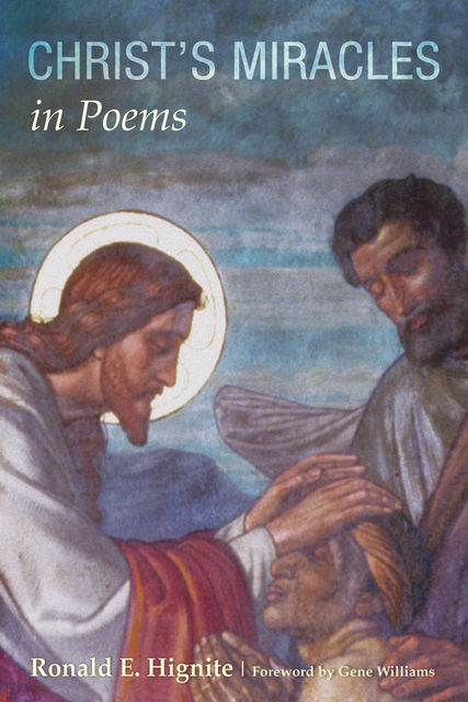 Christ's Miracles in Poems, Ronald E. Hignite