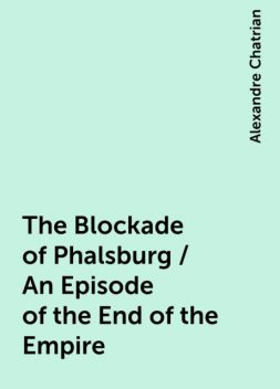 The Blockade of Phalsburg / An Episode of the End of the Empire, Alexandre Chatrian