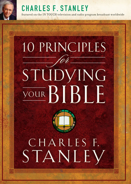 10 Principles for Studying Your Bible, Charles Stanley