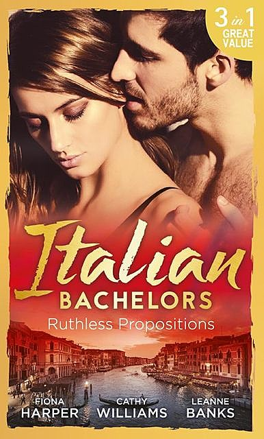 Italian Bachelors: Ruthless Propositions, Leanne Banks, Cathy Williams, Fiona Harper
