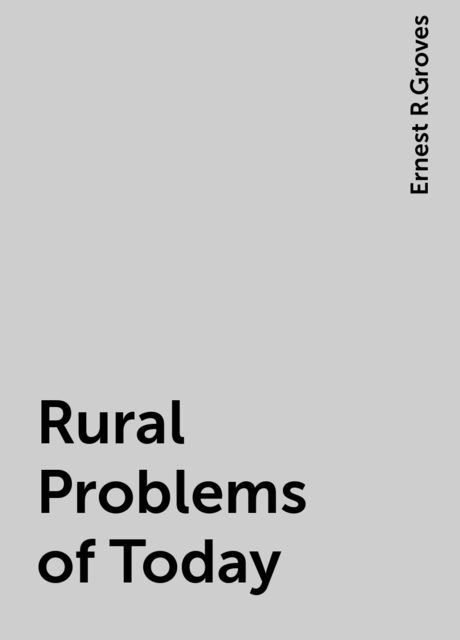 Rural Problems of Today, Ernest R.Groves