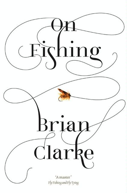 On Fishing, Brian Clarke