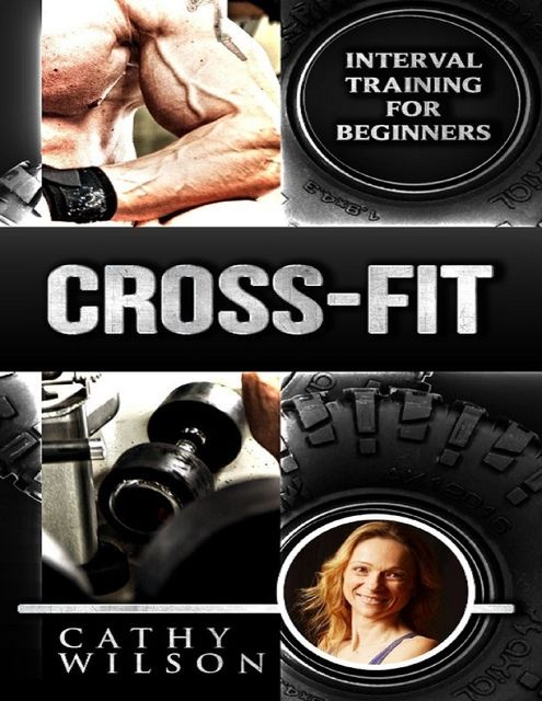 Cross Fit: Interval Training for Beginners, Cathy Wilson