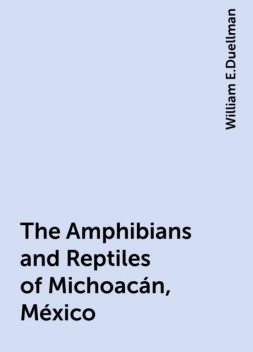 The Amphibians and Reptiles of Michoacán, México, William E.Duellman