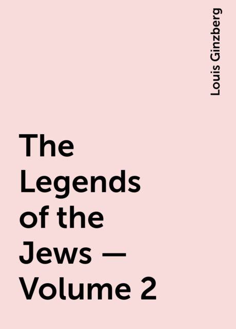 The Legends of the Jews — Volume 2, Louis Ginzberg