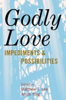 Godly Love, Amos Yong