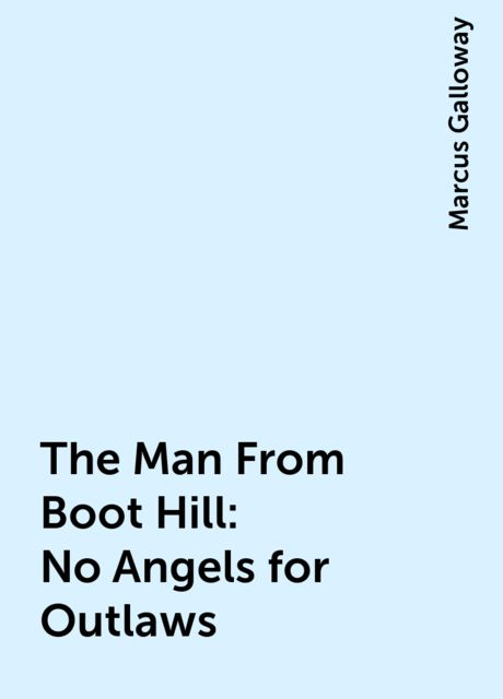 The Man From Boot Hill: No Angels for Outlaws, Marcus Galloway