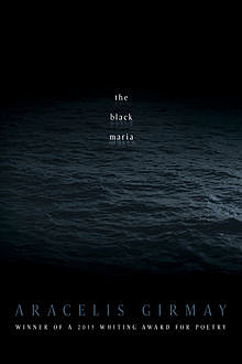 The Black Maria, Aracelis Girmay