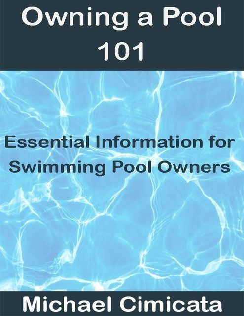Owning a Pool 101: Essential Information for Swimming Pool Owners, Michael Cimicata
