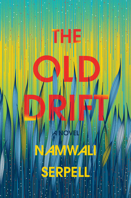 The Old Drift, Namwali Serpell