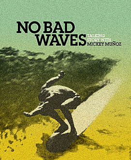 No Bad Waves, Mickey Muñoz