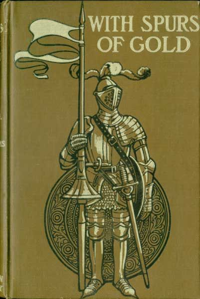 With Spurs of Gold / Heroes of Chivalry and their Deeds, Frances Nimmo Greene