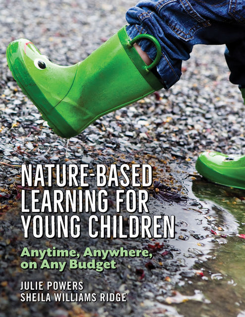Nature-Based Learning for Young Children, Julie Powers, Sheila Williams Ridge