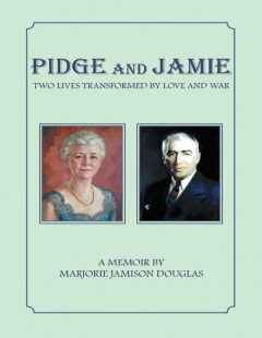 Pidge and Jamie: Two Lives Transformed By Love and War, Marjorie Jamison Douglas