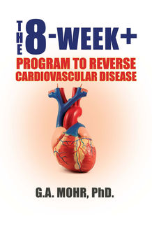 The 8-Week +: Program to Reverse Cardiovascular Disease, G.A. MOHR