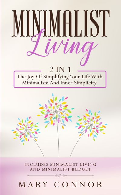 Minimalist Living2 in 1 The Joy Of Simplifying Your Life With Minimalism And Inner Simplicity, Mary Connor