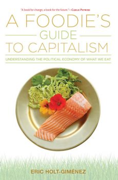 A Foodie's Guide to Capitalism, Eric Holt-Gimenez