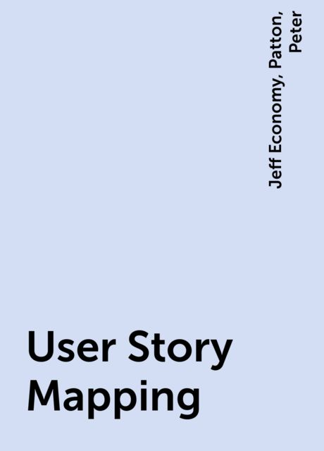 User Story Mapping, Peter, Patton, Jeff Economy