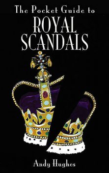 The Pocket Guide to Royal Scandals, Andy Hughes