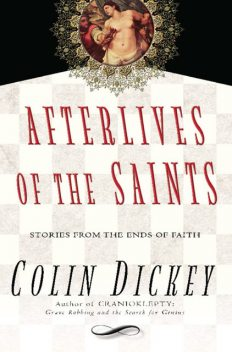Afterlives of the Saints, Colin Dickey