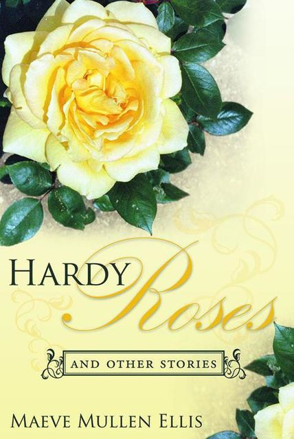 Hardy Roses: And Other Stories, Maeve Mullen Ellis