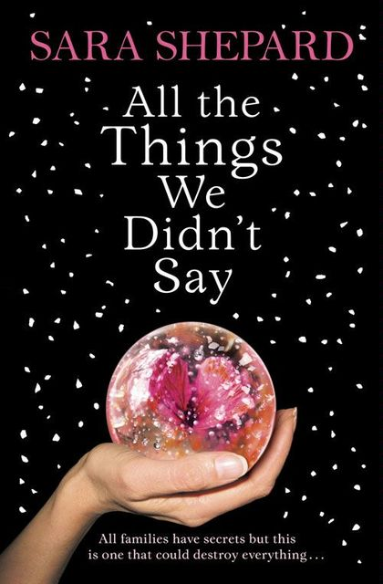 All The Things We Didn't Say, Sara Shepard