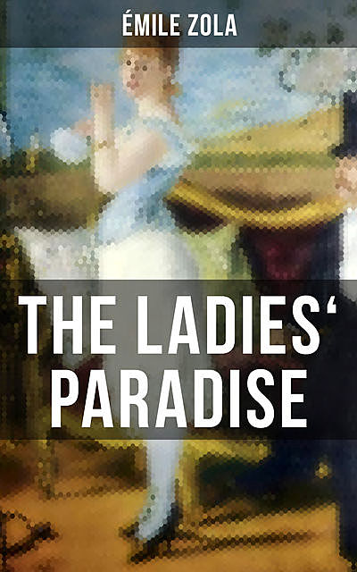 The Ladies' Paradise: A Realistic Novel, Émile Zola