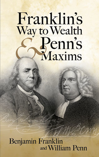 Franklin's Way to Wealth and Penn's Maxims, Benjamin Franklin, William Penn