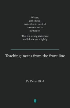 Teaching: Notes From the Front Line, Debra Kidd