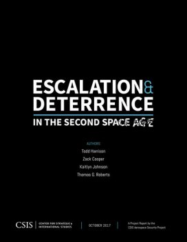 Escalation and Deterrence in the Second Space Age, Zack Cooper, Kaitlyn Johnson, Todd Harrison, Thomas Roberts