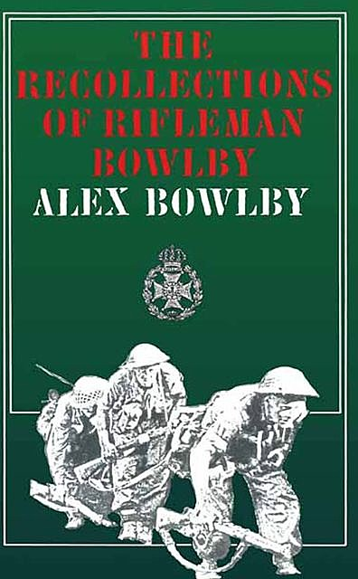 Recollections of Rifleman Bowlby, Alex Bowlby