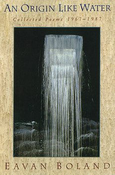 An Origin Like Water: Collected Poems 1957-1987, Eavan Boland