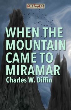 When the Mountain Came to Miramar, Charles Diffin